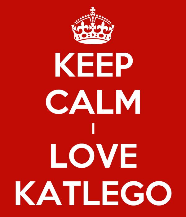 KEEP CALM I LOVE KATLEGO