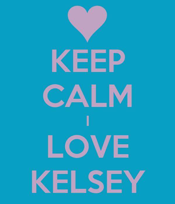 KEEP CALM I LOVE KELSEY