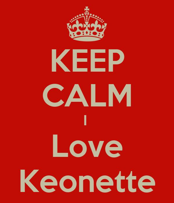 KEEP CALM I  Love Keonette