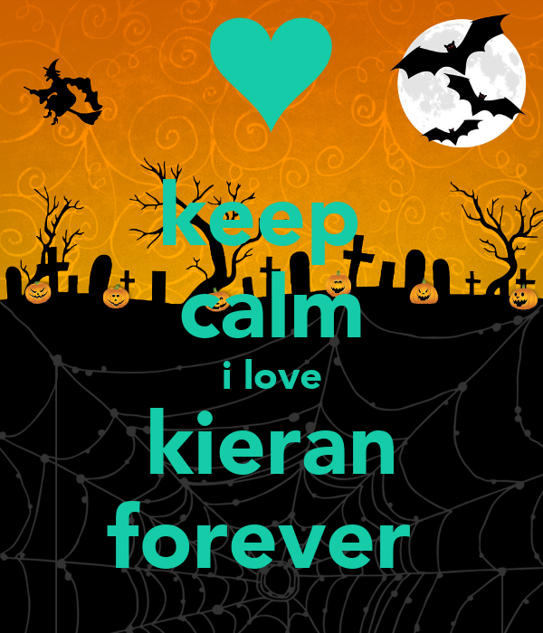 keep  calm i love kieran forever