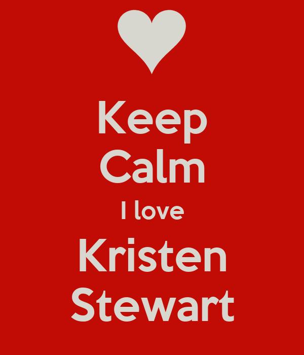 Keep Calm I love  Kristen  Stewart