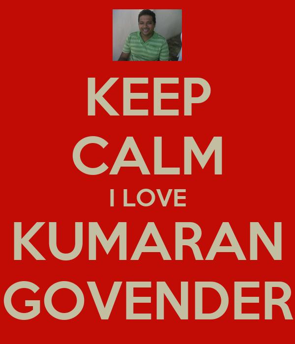 KEEP CALM I LOVE KUMARAN GOVENDER