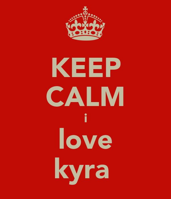 KEEP CALM i love kyra