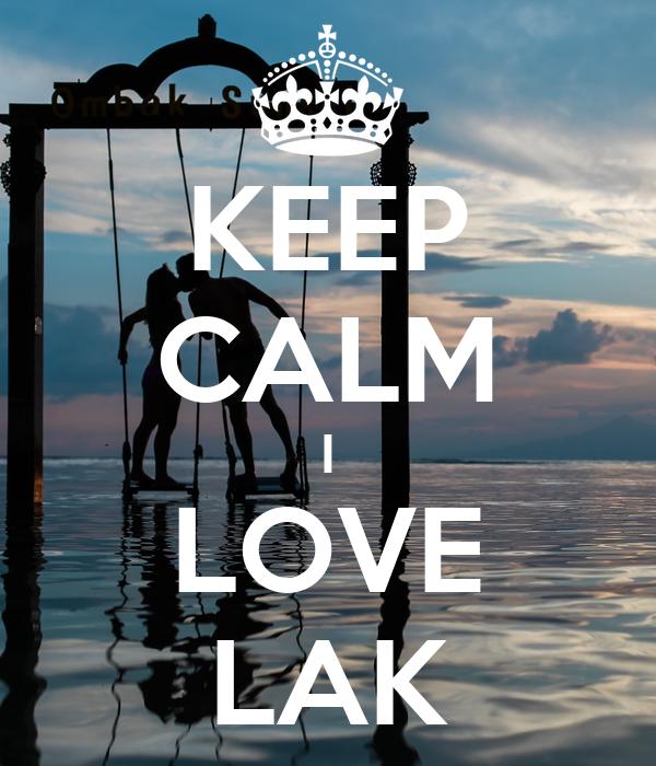 KEEP CALM I LOVE LAK