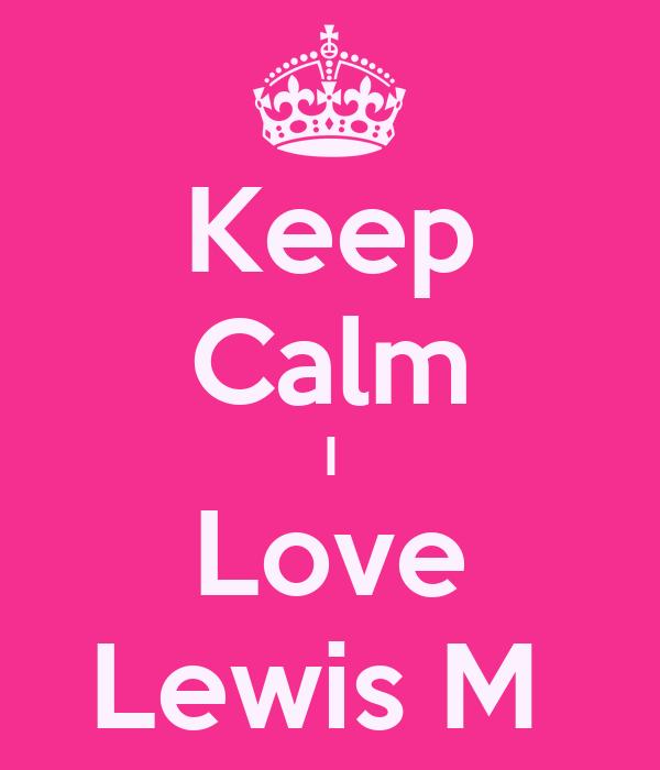 Keep Calm I Love Lewis M