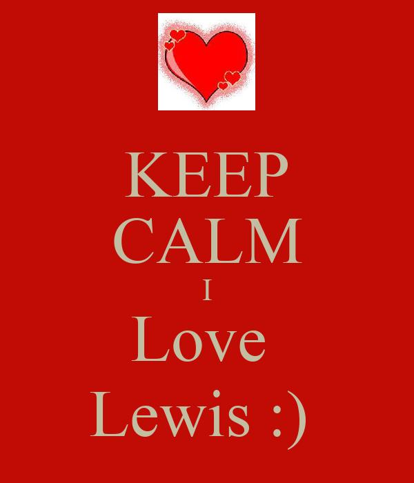KEEP CALM I Love  Lewis :)