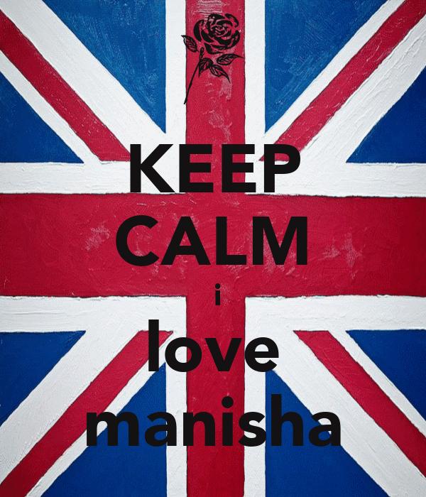 KEEP CALM  i love manisha