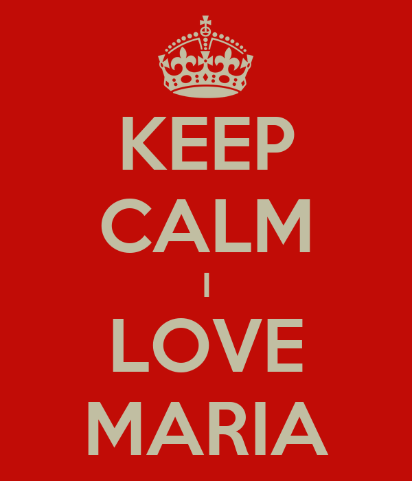 KEEP CALM I LOVE MARIA