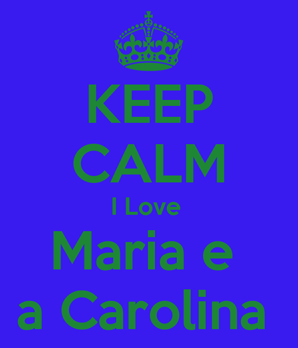 KEEP CALM I Love  Maria e  a Carolina