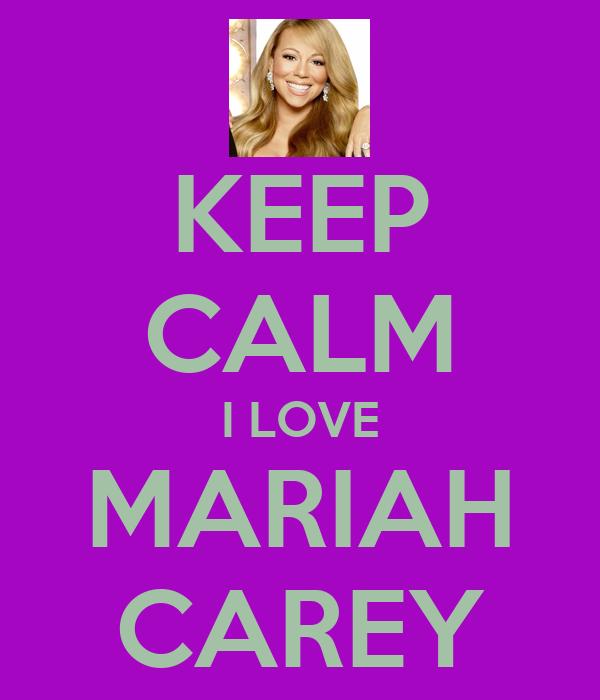 KEEP CALM I LOVE MARIAH CAREY