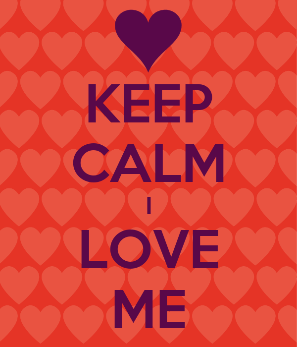 KEEP CALM I LOVE ME