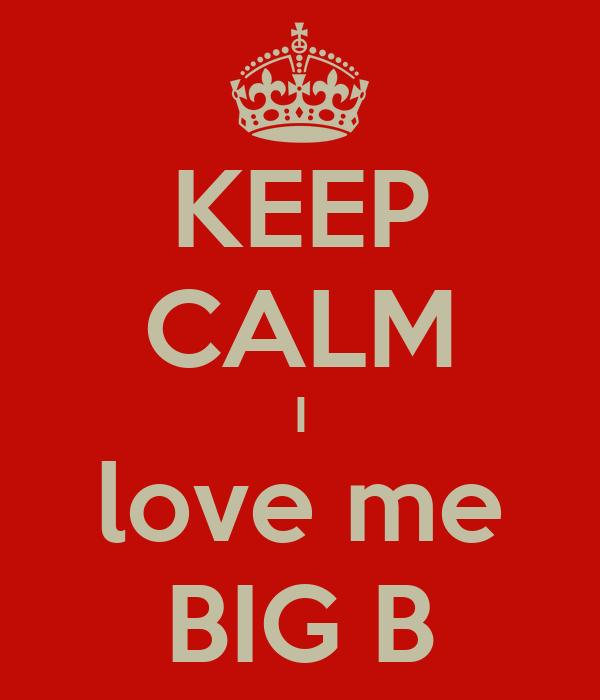 KEEP CALM I love me BIG B