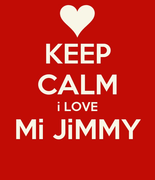 KEEP CALM i LOVE Mi JiMMY