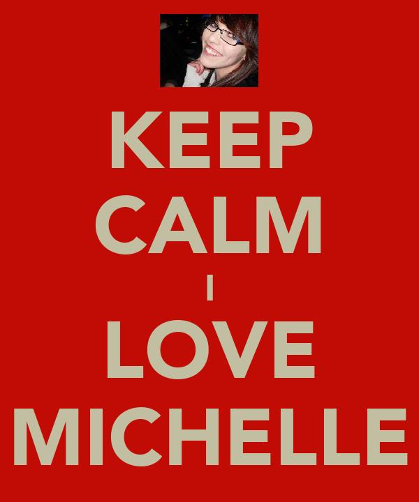 KEEP CALM I LOVE MICHELLE