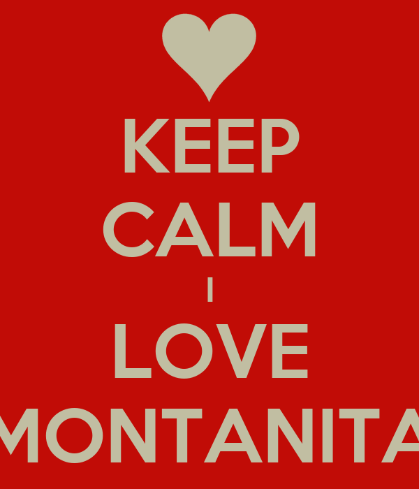 KEEP CALM I LOVE MONTANITA