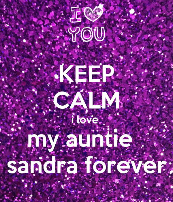 KEEP CALM i love  my auntie   sandra forever