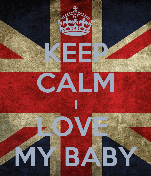 KEEP CALM I LOVE  MY BABY