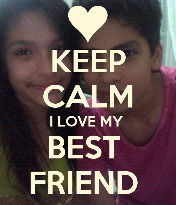 KEEP CALM I LOVE MY  BEST  FRIEND
