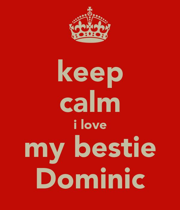 keep calm i love my bestie Dominic