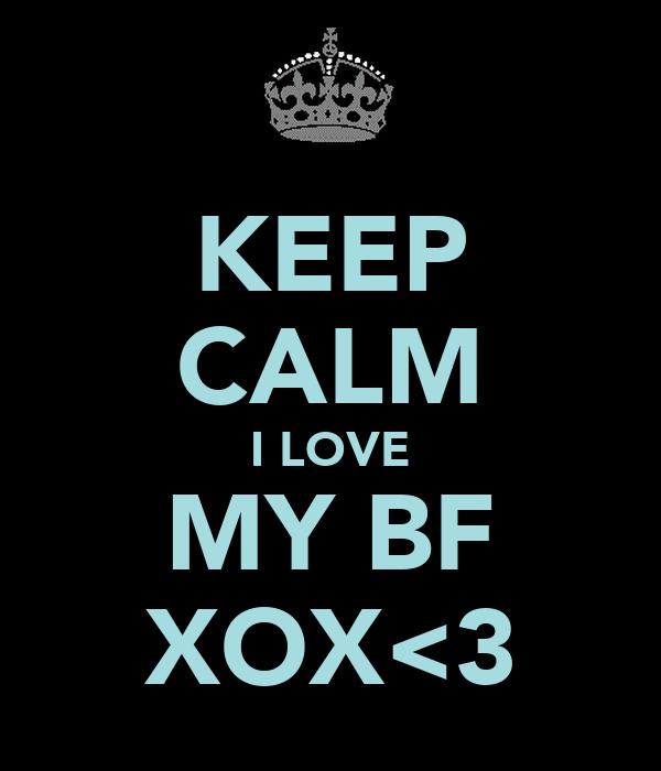 KEEP CALM I LOVE MY BF XOX<3