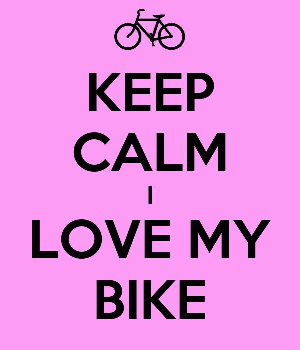 KEEP CALM I LOVE MY BIKE