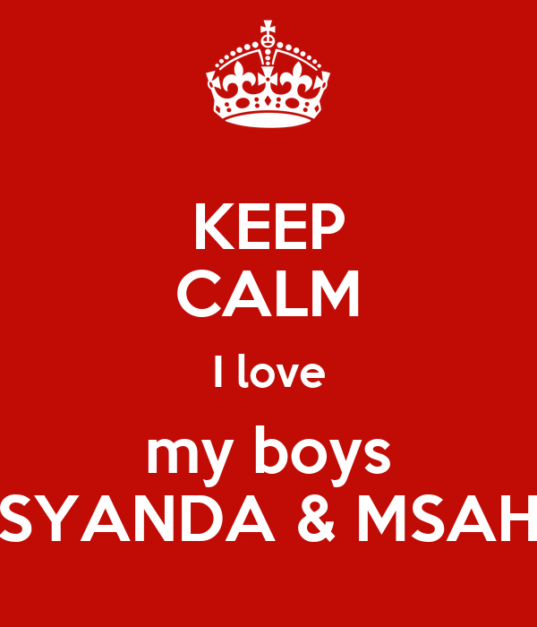 KEEP CALM I love my boys SYANDA & MSAH
