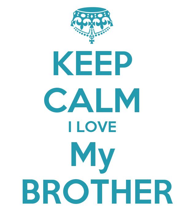 KEEP CALM I LOVE My  BROTHER