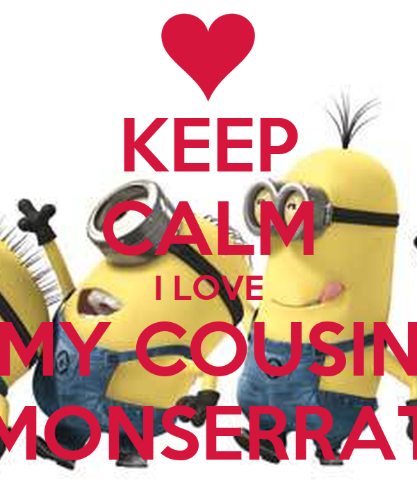 KEEP CALM I LOVE MY COUSIN MONSERRAT