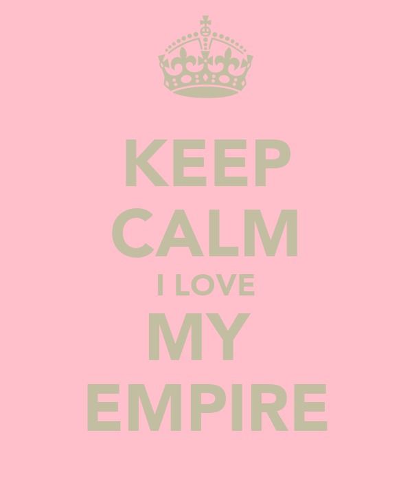 KEEP CALM I LOVE MY  EMPIRE
