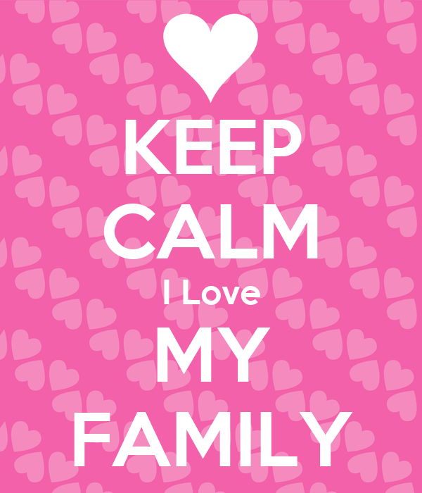 KEEP CALM I Love MY FAMILY