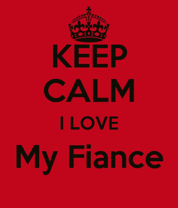 KEEP CALM I LOVE My Fiance