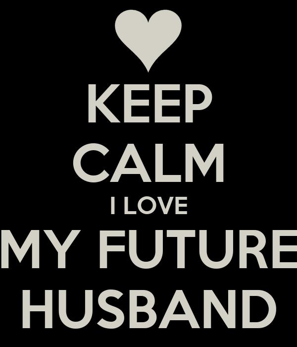 Keep Calm I Love My Future Husband Poster Lilo Keep Calm O Matic
