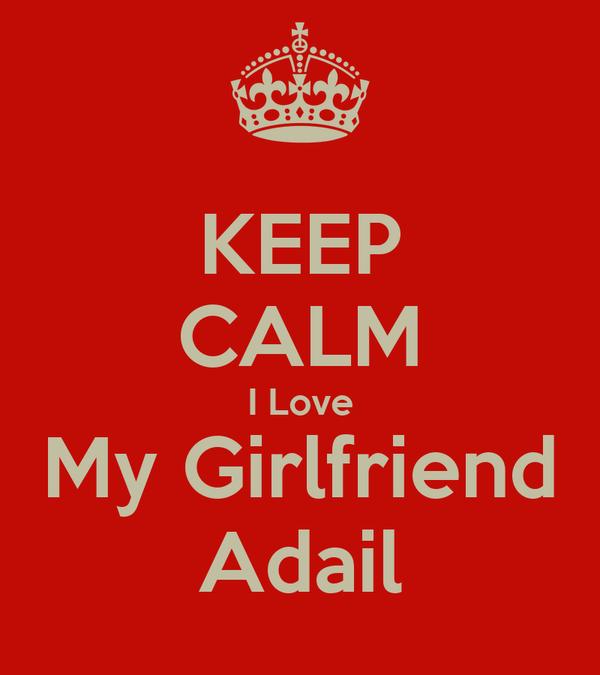 KEEP CALM I Love My Girlfriend Adail