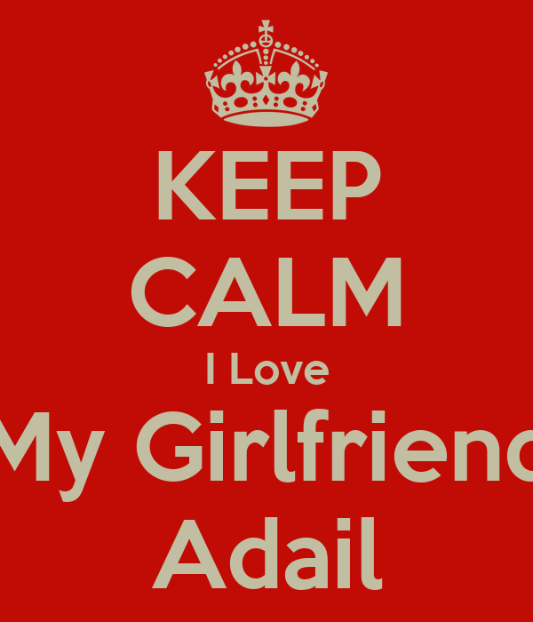 KEEP CALM I Love My Girlfriend Adail