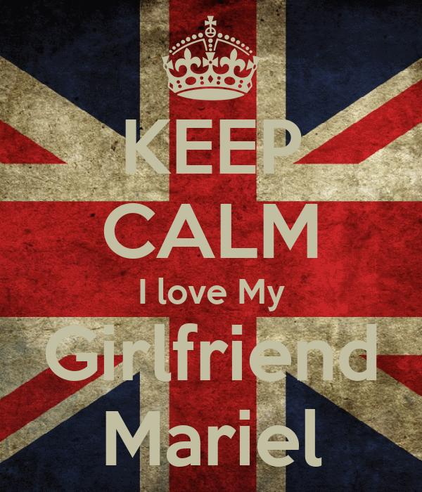 KEEP CALM I love My Girlfriend Mariel