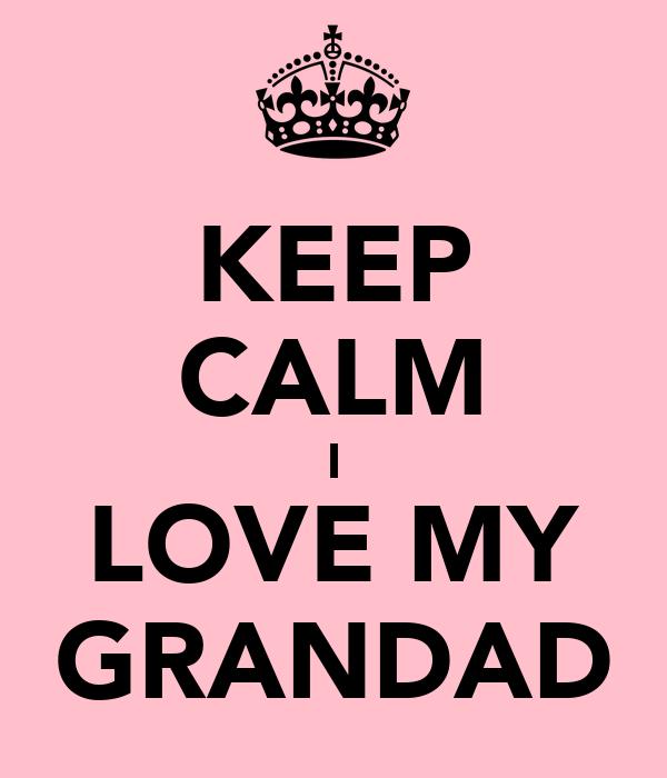 KEEP CALM I LOVE MY GRANDAD