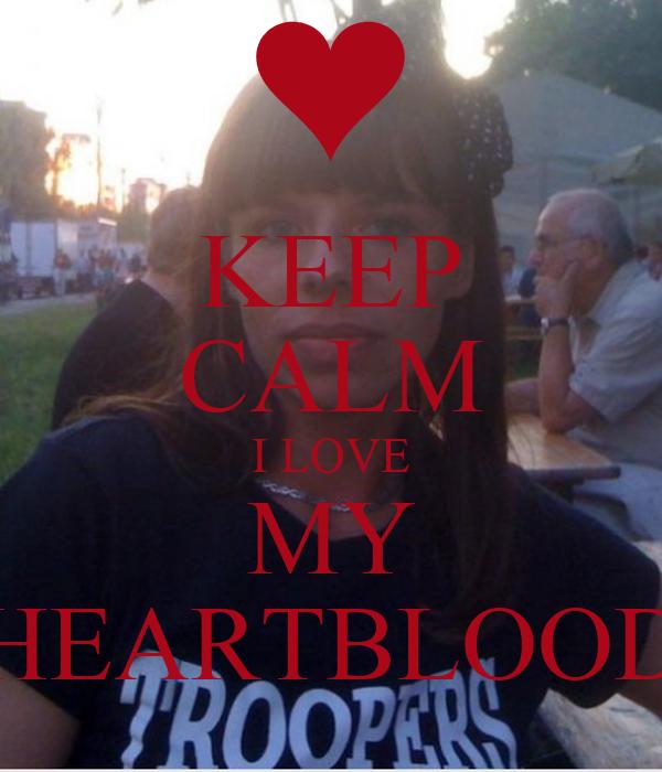 KEEP CALM I LOVE MY HEARTBLOOD