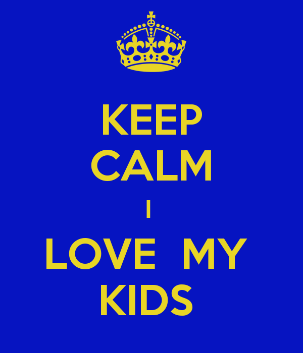 KEEP CALM I  LOVE  MY  KIDS