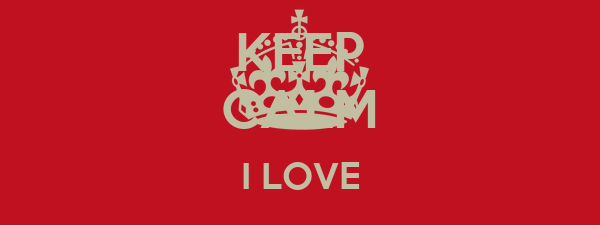 KEEP CALM I LOVE MY LIFE