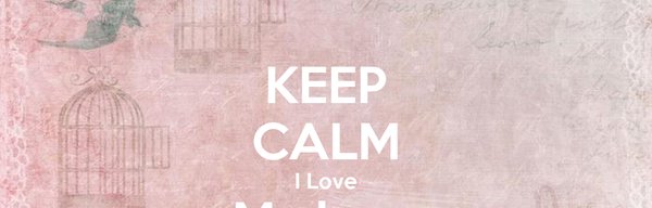 KEEP CALM I Love My love More than every thing