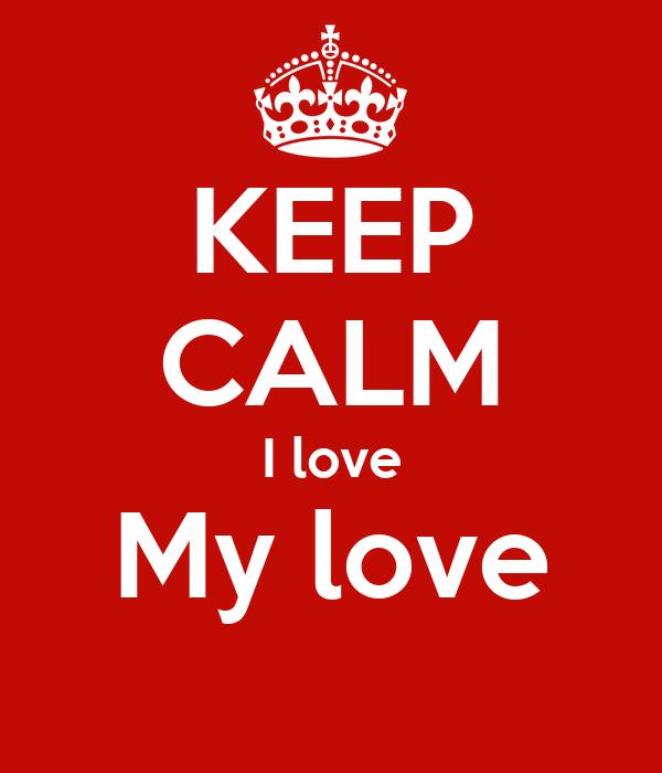 KEEP CALM I love My love