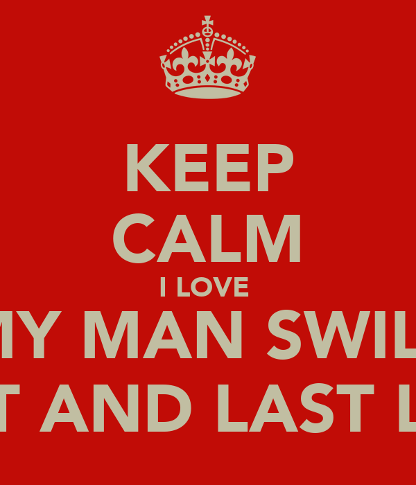 Keep Calm I Love My Man Swill First And Last Love Poster