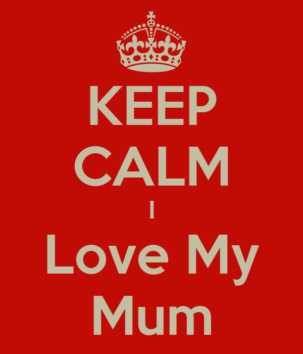 KEEP CALM I Love My Mum
