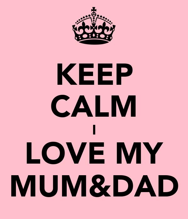 KEEP CALM I LOVE MY MUM&DAD