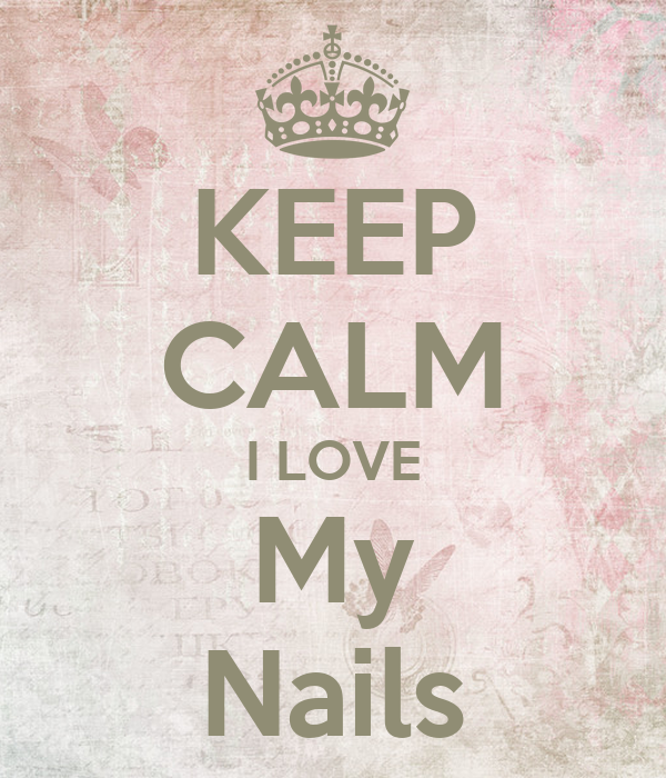 KEEP CALM I LOVE My Nails Poster | lella773 | Keep Calm-o-Matic