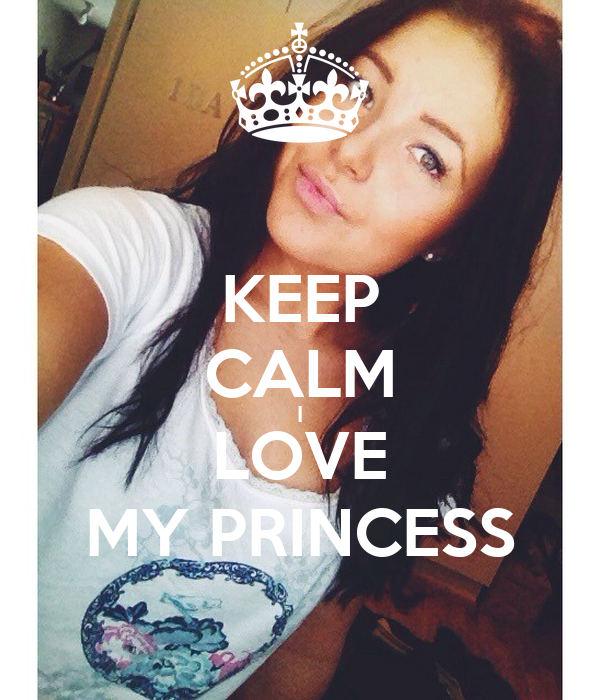KEEP CALM I LOVE MY PRINCESS