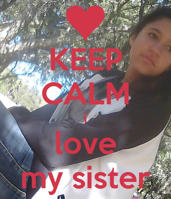 KEEP CALM i love my sister