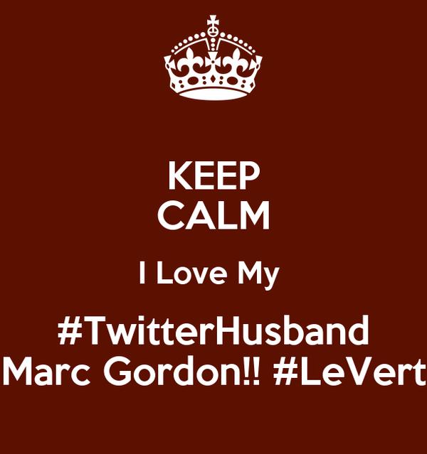 KEEP CALM I Love My  #TwitterHusband Marc Gordon!! #LeVert