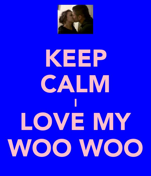 KEEP CALM I LOVE MY WOO WOO