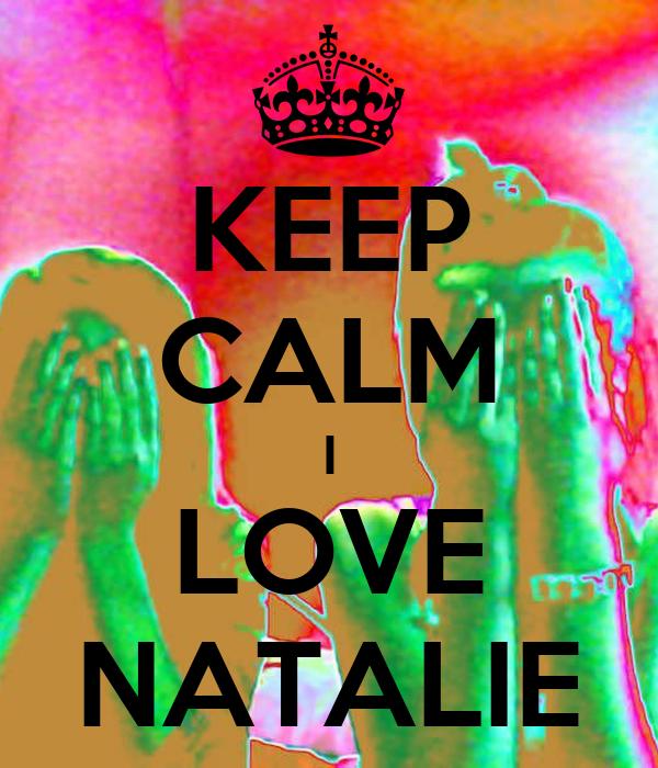 KEEP CALM I LOVE NATALIE